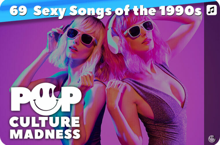 The Top 69 Sexiest Songs Of The 1990s!
