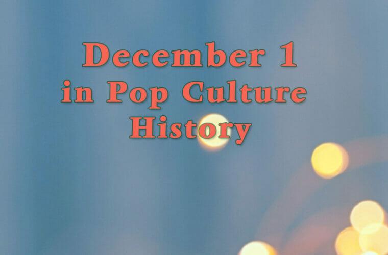 December 1 in Pop Culture History