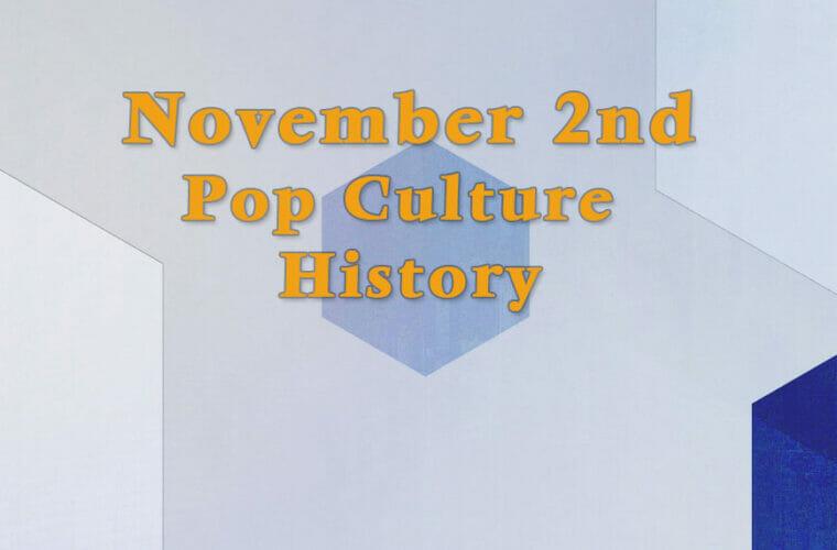 November 2 in Pop Culture History