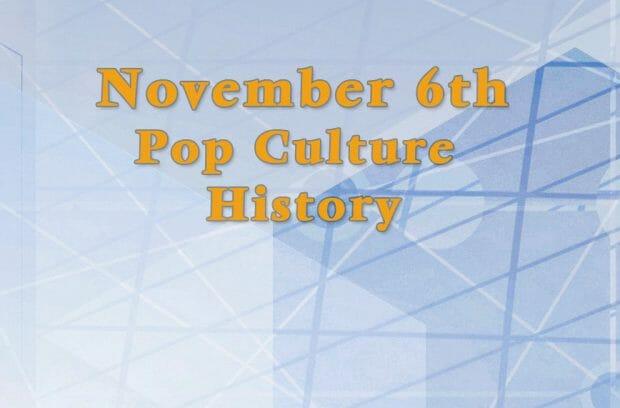 November 6 in Pop Culture History