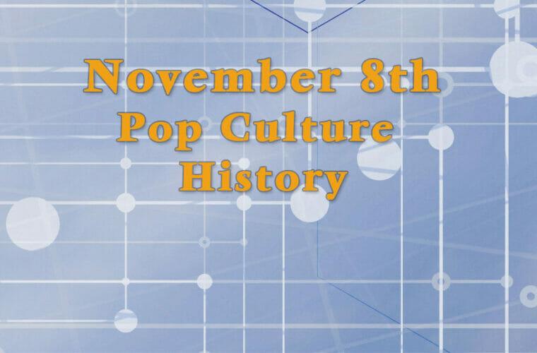 November 8 in Pop Culture History