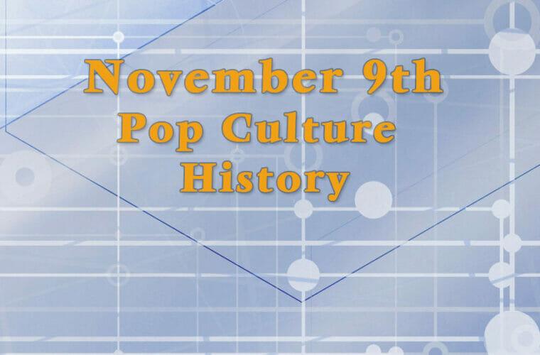 November 9 in Pop Culture History