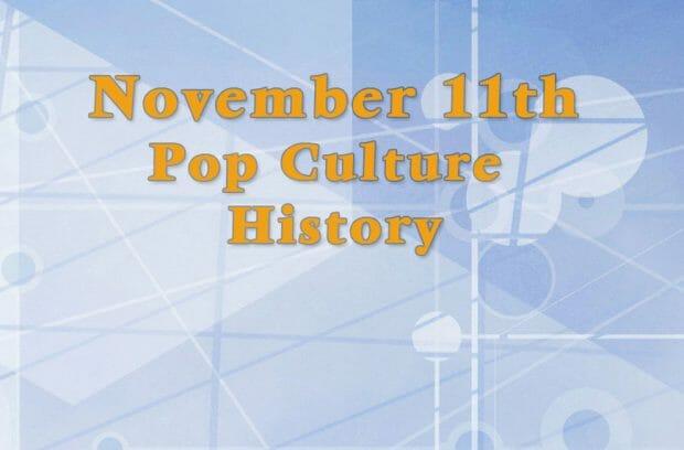 November 11 in Pop Culture History