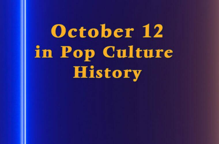 October 12 in Pop Culture History