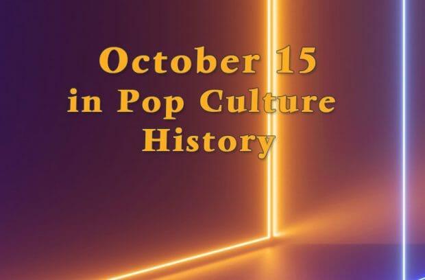 October 15 in Pop Culture History
