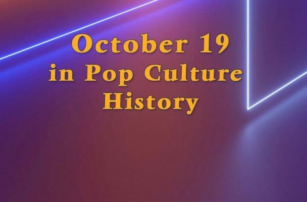 October 19 in Pop Culture History
