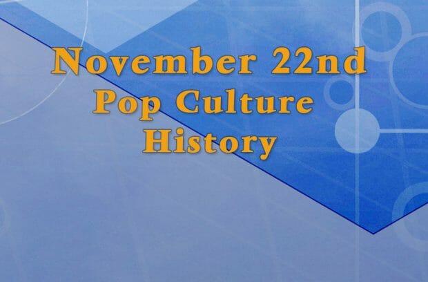 November 22 in Pop Culture History