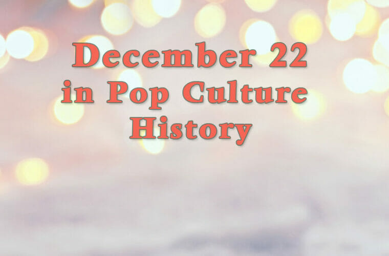 December 22 in Pop Culture History