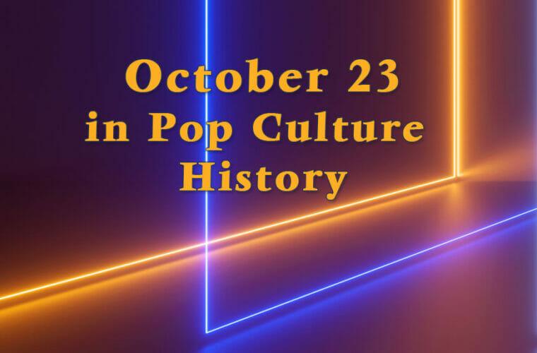 October 23 in Pop Culture History