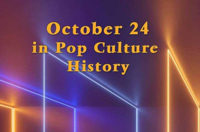 October 24 in Pop Culture History