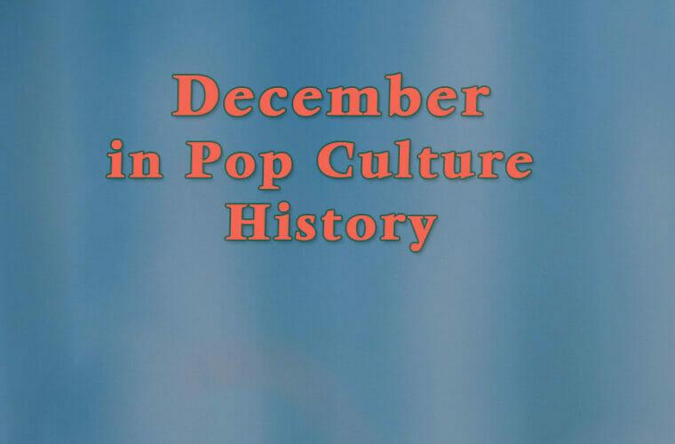 December in Pop Culture History